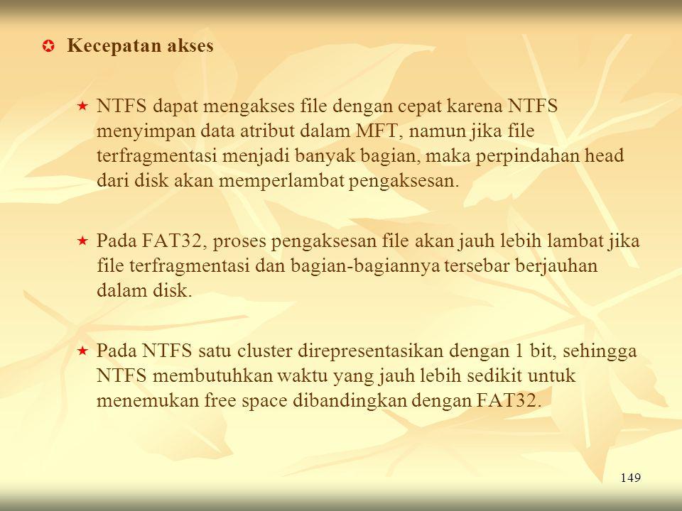 149   Kecepatan akses   NTFS dapat mengakses file dengan cepat karena NTFS menyimpan data atribut dalam MFT, namun jika file terfragmentasi menjad