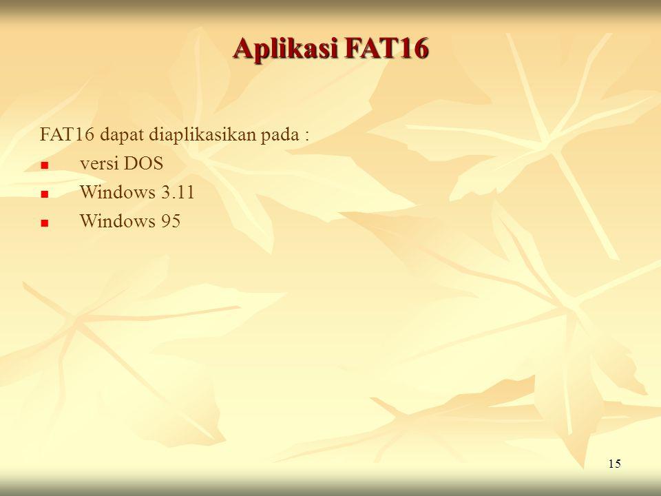 15 Aplikasi FAT16 FAT16 dapat diaplikasikan pada :  versi DOS  Windows 3.11  Windows 95