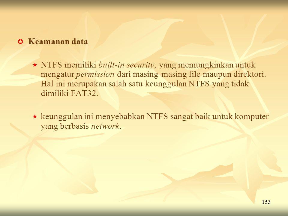 153   Keamanan data   NTFS memiliki built-in security, yang memungkinkan untuk mengatur permission dari masing-masing file maupun direktori. Hal i
