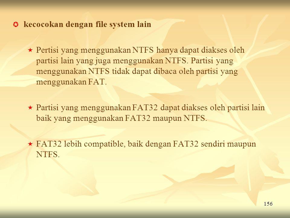 156   kecocokan dengan file system lain   Pertisi yang menggunakan NTFS hanya dapat diakses oleh partisi lain yang juga menggunakan NTFS. Partisi