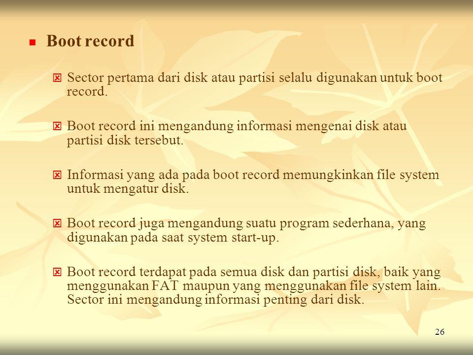 26   Boot record   Sector pertama dari disk atau partisi selalu digunakan untuk boot record.   Boot record ini mengandung informasi mengenai dis