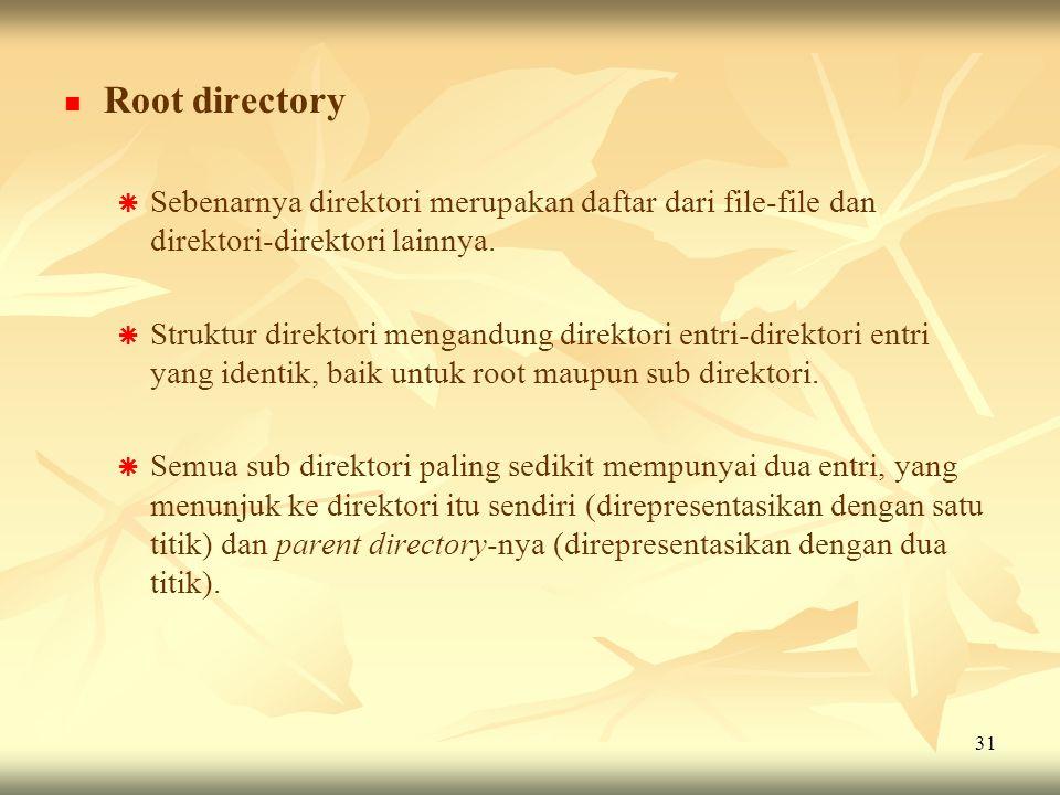 31   Root directory   Sebenarnya direktori merupakan daftar dari file-file dan direktori-direktori lainnya.   Struktur direktori mengandung dire
