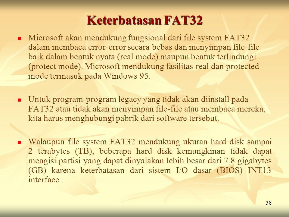 38 Keterbatasan FAT32   Microsoft akan mendukung fungsional dari file system FAT32 dalam membaca error-error secara bebas dan menyimpan file-file ba