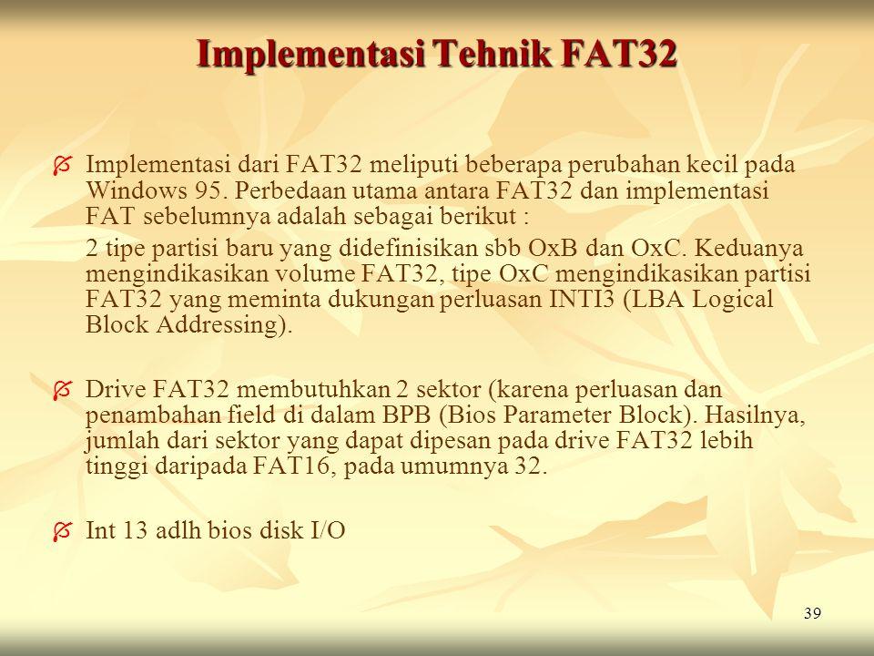 39 Implementasi Tehnik FAT32   Implementasi dari FAT32 meliputi beberapa perubahan kecil pada Windows 95. Perbedaan utama antara FAT32 dan implement