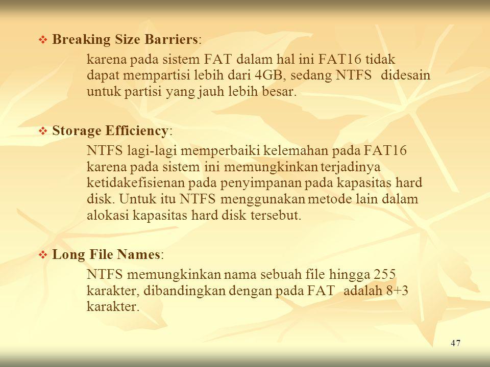 47   Breaking Size Barriers: karena pada sistem FAT dalam hal ini FAT16 tidak dapat mempartisi lebih dari 4GB, sedang NTFS didesain untuk partisi ya