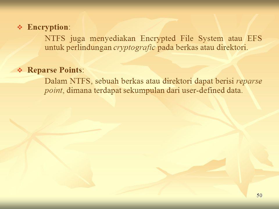 50   Encryption: NTFS juga menyediakan Encrypted File System atau EFS untuk perlindungan cryptografic pada berkas atau direktori.   Reparse Points