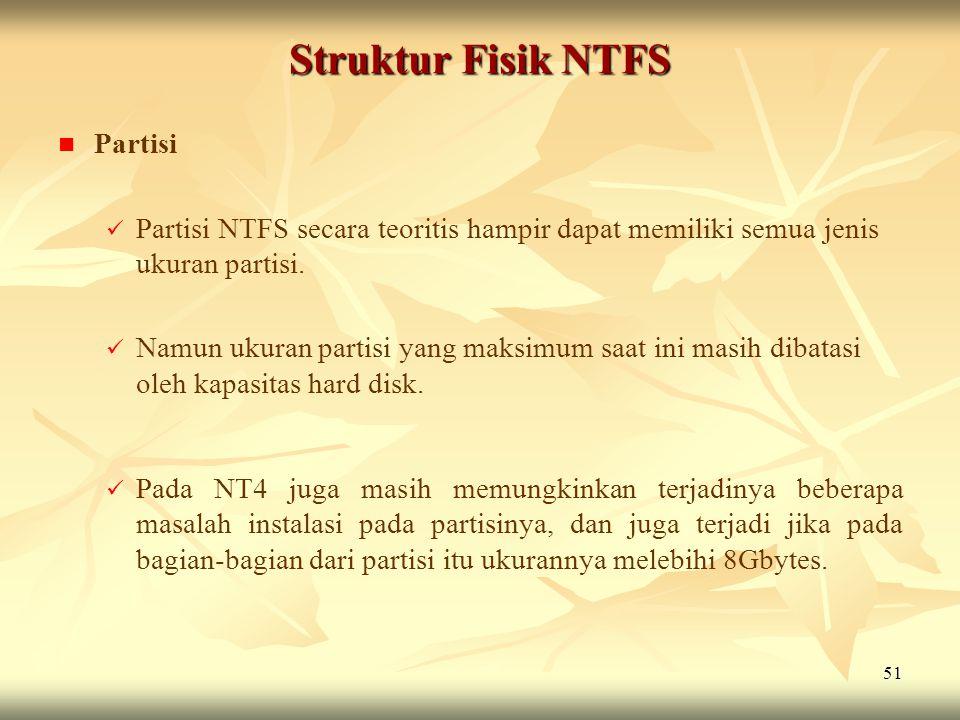 51 Struktur Fisik NTFS   Partisi   Partisi NTFS secara teoritis hampir dapat memiliki semua jenis ukuran partisi.   Namun ukuran partisi yang ma