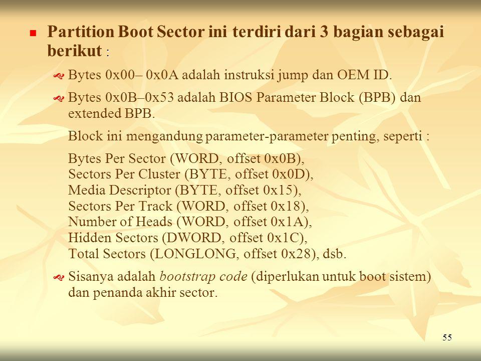 55  :  Partition Boot Sector ini terdiri dari 3 bagian sebagai berikut :   Bytes 0x00– 0x0A adalah instruksi jump dan OEM ID.   Bytes 0x0B–0x53