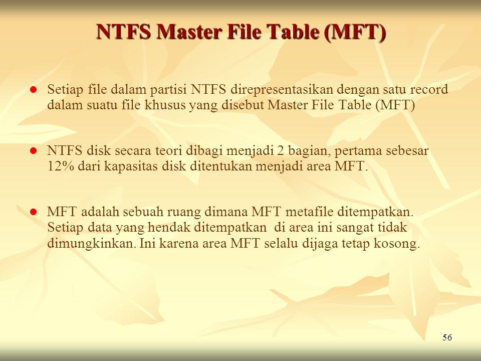 56 NTFS Master File Table (MFT)   Setiap file dalam partisi NTFS direpresentasikan dengan satu record dalam suatu file khusus yang disebut Master Fi