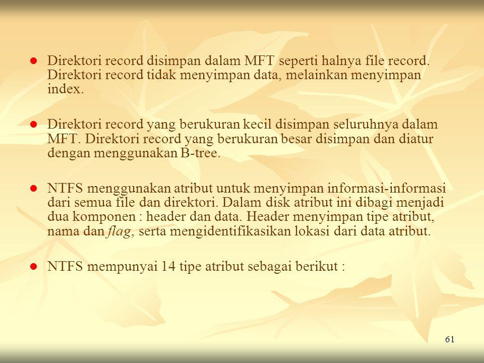 61   Direktori record disimpan dalam MFT seperti halnya file record. Direktori record tidak menyimpan data, melainkan menyimpan index.   Direktori