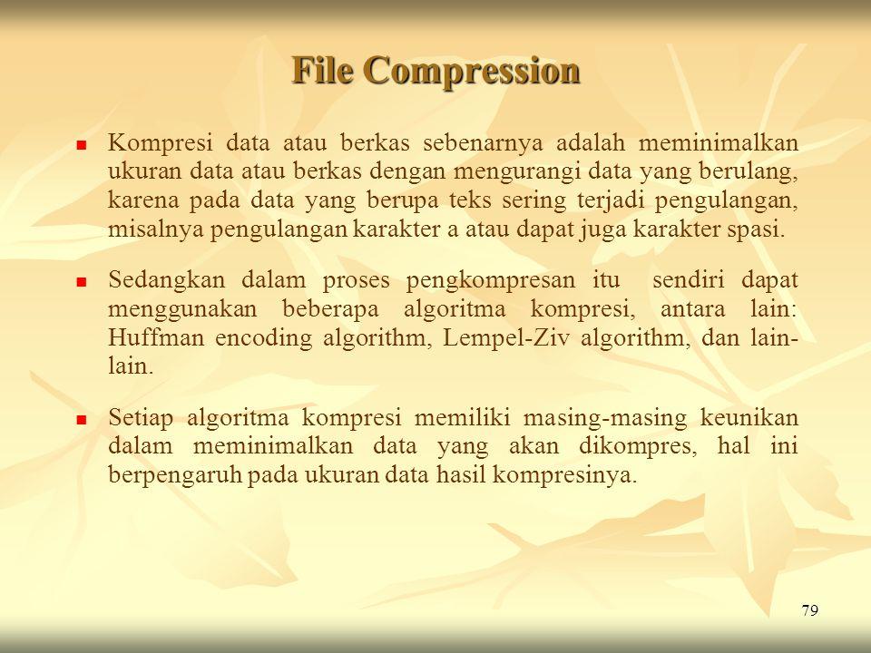 79 File Compression   Kompresi data atau berkas sebenarnya adalah meminimalkan ukuran data atau berkas dengan mengurangi data yang berulang, karena