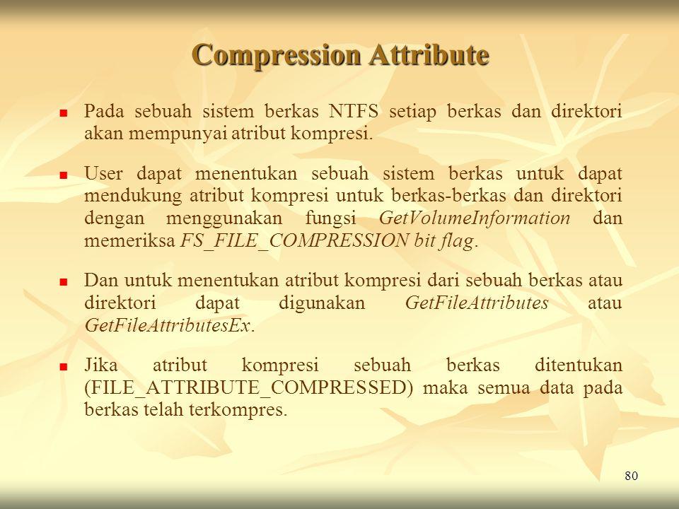 80 Compression Attribute   Pada sebuah sistem berkas NTFS setiap berkas dan direktori akan mempunyai atribut kompresi.   User dapat menentukan seb