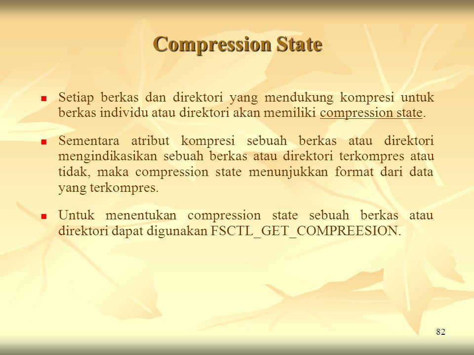 82 Compression State   Setiap berkas dan direktori yang mendukung kompresi untuk berkas individu atau direktori akan memiliki compression state.  