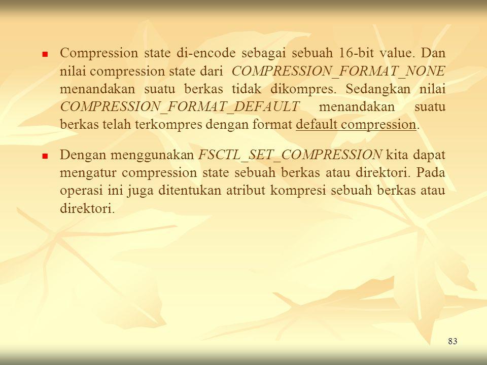 83   Compression state di-encode sebagai sebuah 16-bit value. Dan nilai compression state dari COMPRESSION_FORMAT_NONE menandakan suatu berkas tidak