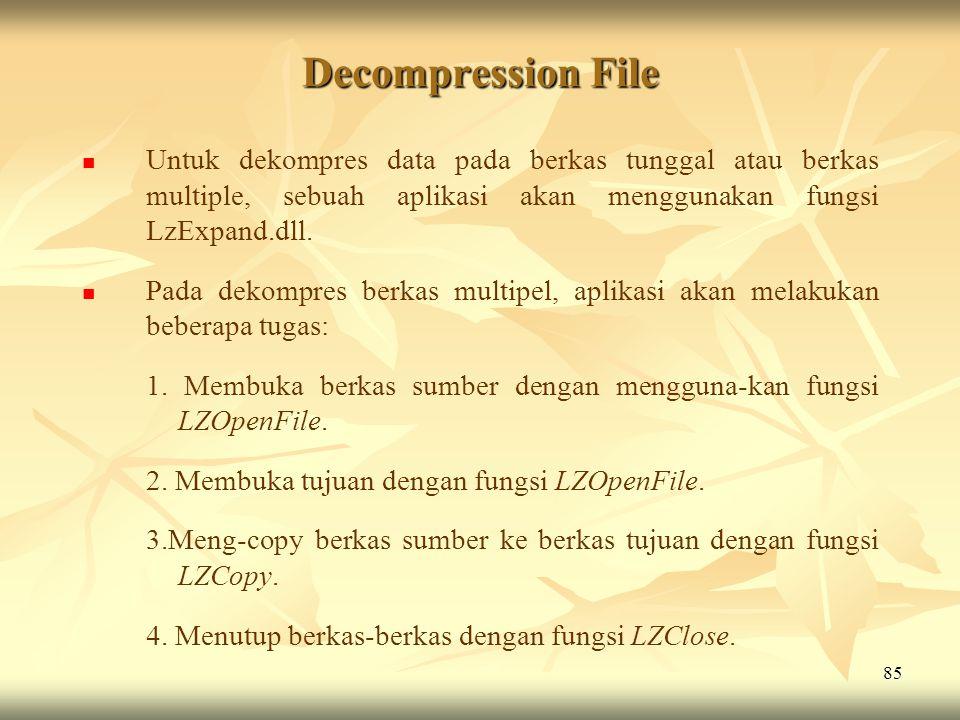 85 Decompression File   Untuk dekompres data pada berkas tunggal atau berkas multiple, sebuah aplikasi akan menggunakan fungsi LzExpand.dll.   Pad