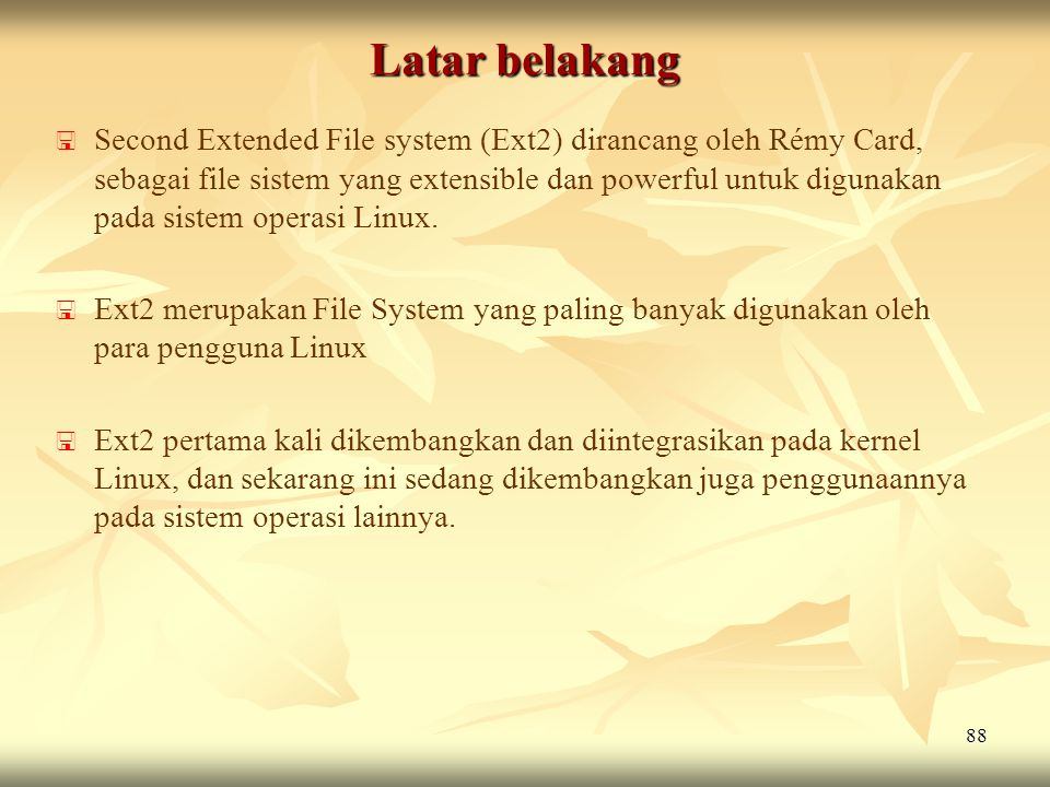 88   Second Extended File system (Ext2) dirancang oleh Rémy Card, sebagai file sistem yang extensible dan powerful untuk digunakan pada sistem opera