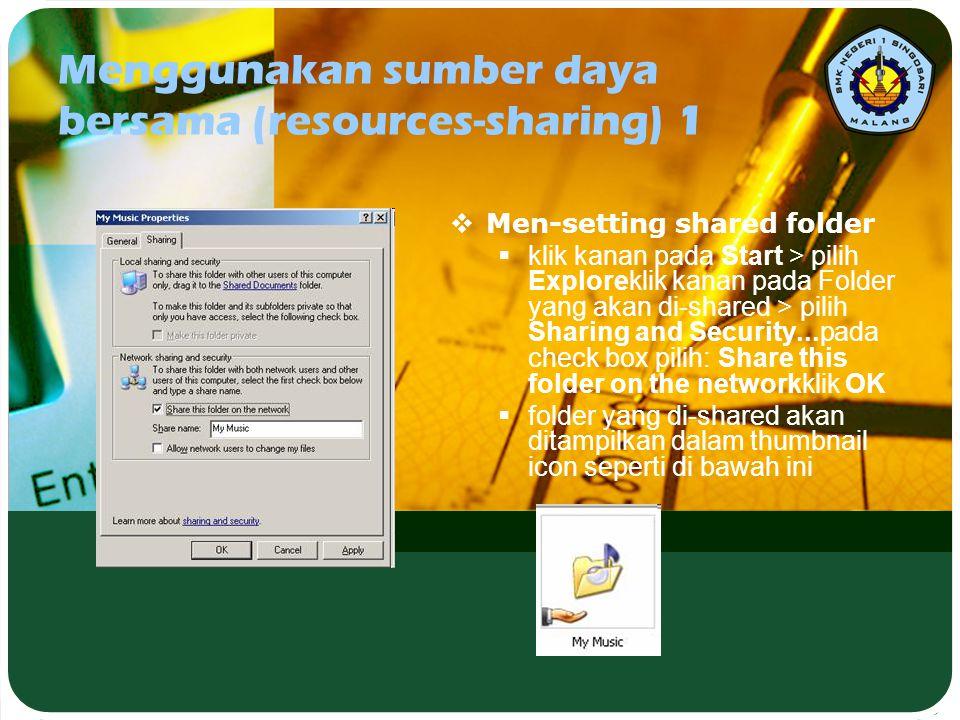 Menggunakan sumber daya bersama (resources-sharing) 1  Men-setting shared folder  klik kanan pada Start > pilih Exploreklik kanan pada Folder yang a