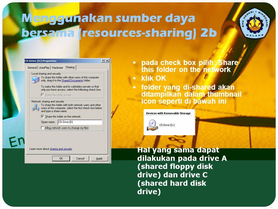 Menggunakan sumber daya bersama (resources-sharing) 2b  pada check box pilih: Share this folder on the network  klik OK  folder yang di-shared akan