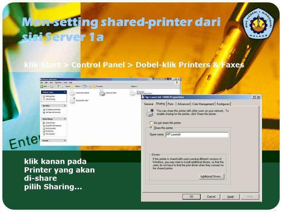 Men-setting shared-printer dari sisi Server 1a klik Start > Control Panel > Dobel-klik Printers & Faxes klik kanan pada Printer yang akan di-share pil