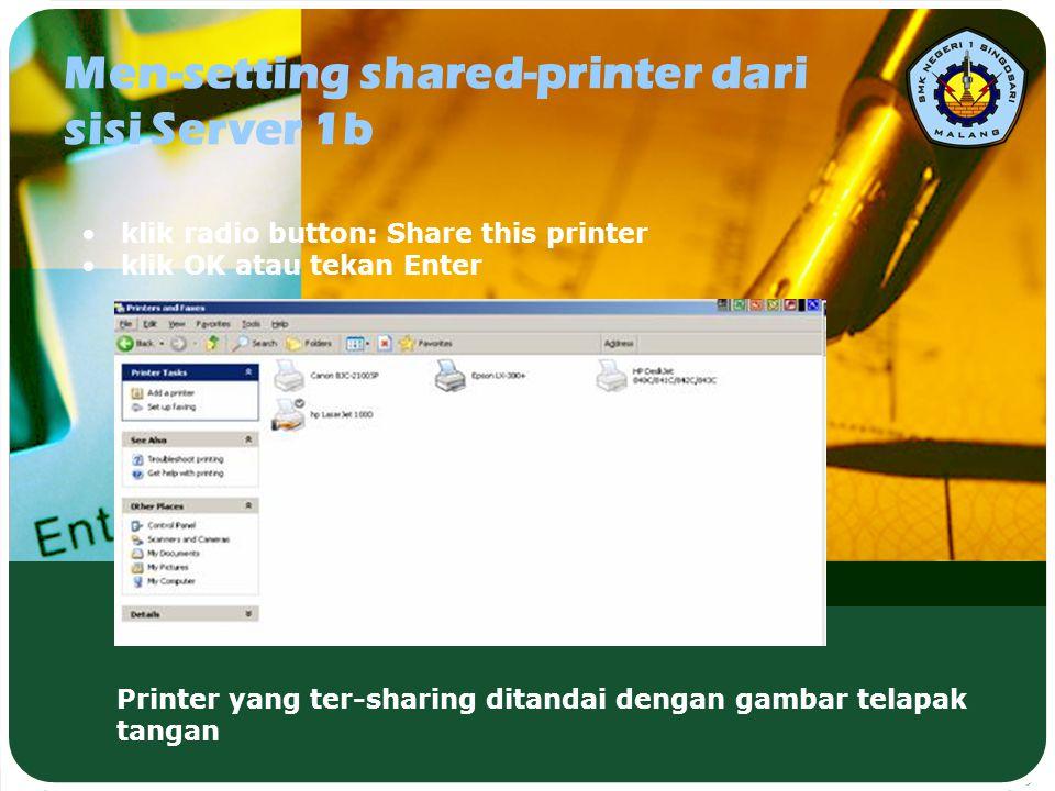 Men-setting shared-printer dari sisi Server 1b •klik radio button: Share this printer •klik OK atau tekan Enter Printer yang ter-sharing ditandai deng