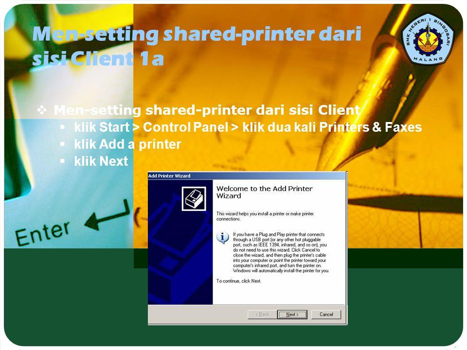 Men-setting shared-printer dari sisi Client 1a  Men-setting shared-printer dari sisi Client  klik Start > Control Panel > klik dua kali Printers & F