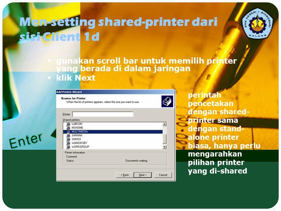 Men-setting shared-printer dari sisi Client 1d  gunakan scroll bar untuk memilih printer yang berada di dalam jaringan  klik Next perintah pencetaka