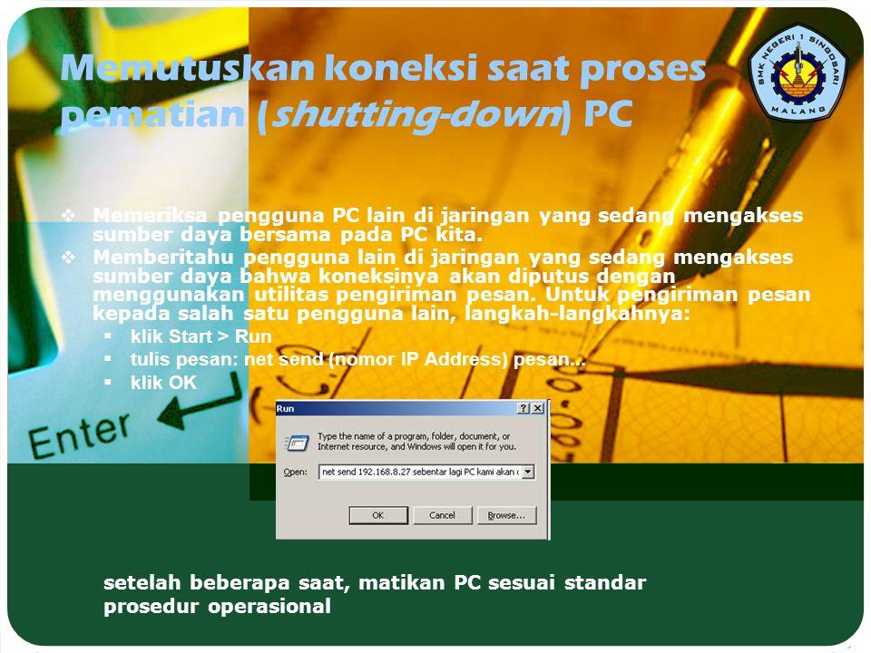 Memutuskan koneksi saat proses pematian (shutting-down) PC  Memeriksa pengguna PC lain di jaringan yang sedang mengakses sumber daya bersama pada PC
