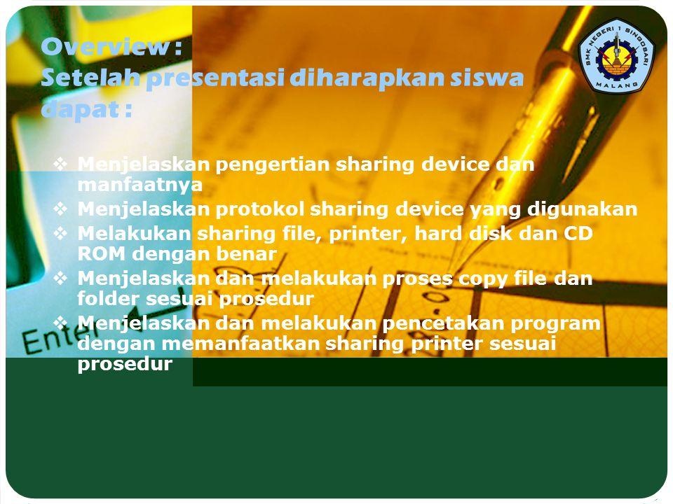 Overview : Setelah presentasi diharapkan siswa dapat :  Menjelaskan pengertian sharing device dan manfaatnya  Menjelaskan protokol sharing device ya