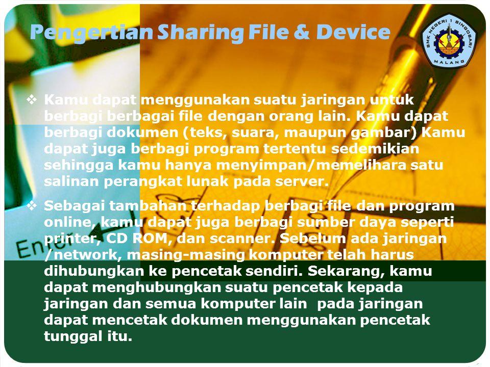 Pengertian Sharing File & Device  Kamu dapat menggunakan suatu jaringan untuk berbagi berbagai file dengan orang lain. Kamu dapat berbagi dokumen (te