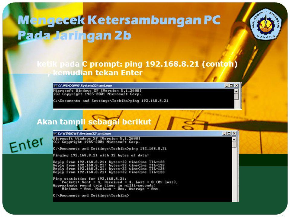 Mengecek Ketersambungan PC Pada Jaringan 2c jika IP Address yang diketik adalah IP diri sendiri, berarti PC telah mengenal alamat diri sendiri dalam jaringan jika IP Address yang diketik adalah IP PC lain, berarti PC tersebut telah terkoneksi dengan PC kita jika muncul tampilan seperti di atas ini, berarti IP Address PC yang diketik tidak terkoneksi dengan PC kita