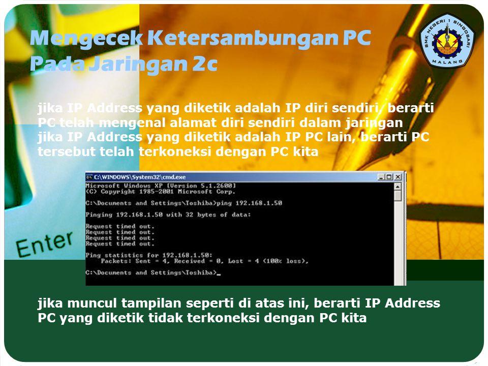Mengecek Ketersambungan PC Pada Jaringan 2c jika IP Address yang diketik adalah IP diri sendiri, berarti PC telah mengenal alamat diri sendiri dalam j