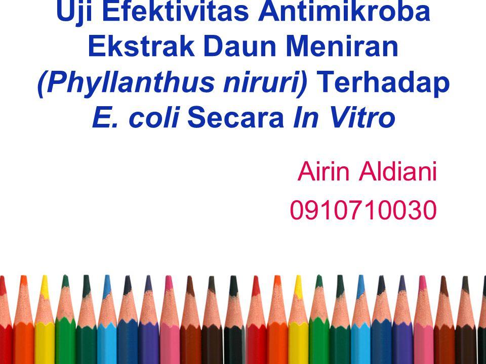 Uji Efektivitas Antimikroba Ekstrak Daun Meniran (Phyllanthus niruri) Terhadap E. coli Secara In Vitro Airin Aldiani 0910710030