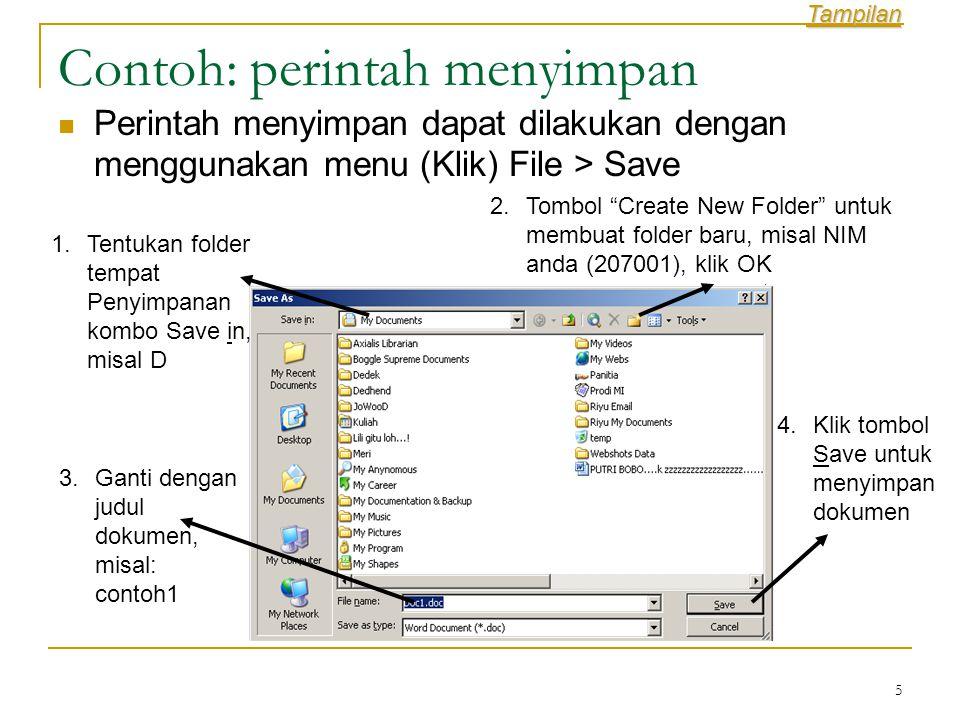 5 Contoh: perintah menyimpan  Perintah menyimpan dapat dilakukan dengan menggunakan menu (Klik) File > Save 1.Tentukan folder tempat Penyimpanan kombo Save in, misal D 2.Tombol Create New Folder untuk membuat folder baru, misal NIM anda (207001), klik OK 3.Ganti dengan judul dokumen, misal: contoh1 4.Klik tombol Save untuk menyimpan dokumen Tampilan