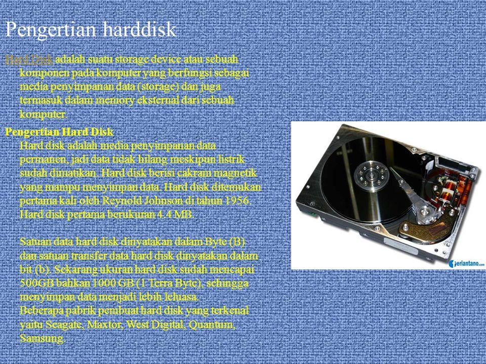 Pengertian harddisk Hard DiskHard Disk adalah suatu storage device atau sebuah komponen pada komputer yang berfungsi sebagai media penyimpanan data (storage) dan juga termasuk dalam memory eksternal dari sebuah komputer.