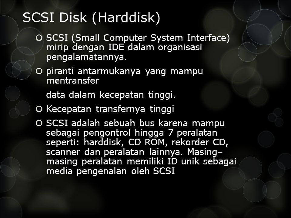 SCSI Disk (Harddisk)  SCSI (Small Computer System Interface) mirip dengan IDE dalam organisasi pengalamatannya.
