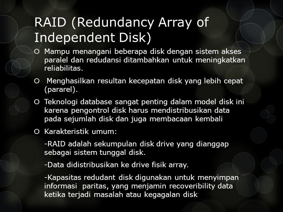 RAID (Redundancy Array of Independent Disk)  Mampu menangani beberapa disk dengan sistem akses paralel dan redudansi ditambahkan untuk meningkatkan reliabilitas.