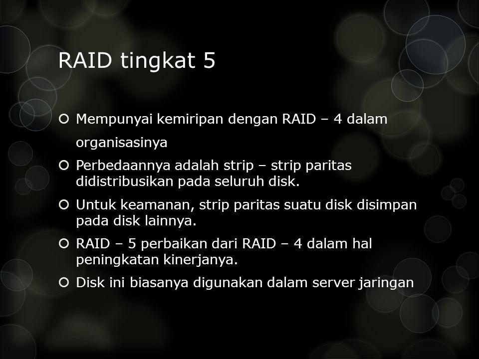 RAID tingkat 5  Mempunyai kemiripan dengan RAID – 4 dalam organisasinya  Perbedaannya adalah strip – strip paritas didistribusikan pada seluruh disk