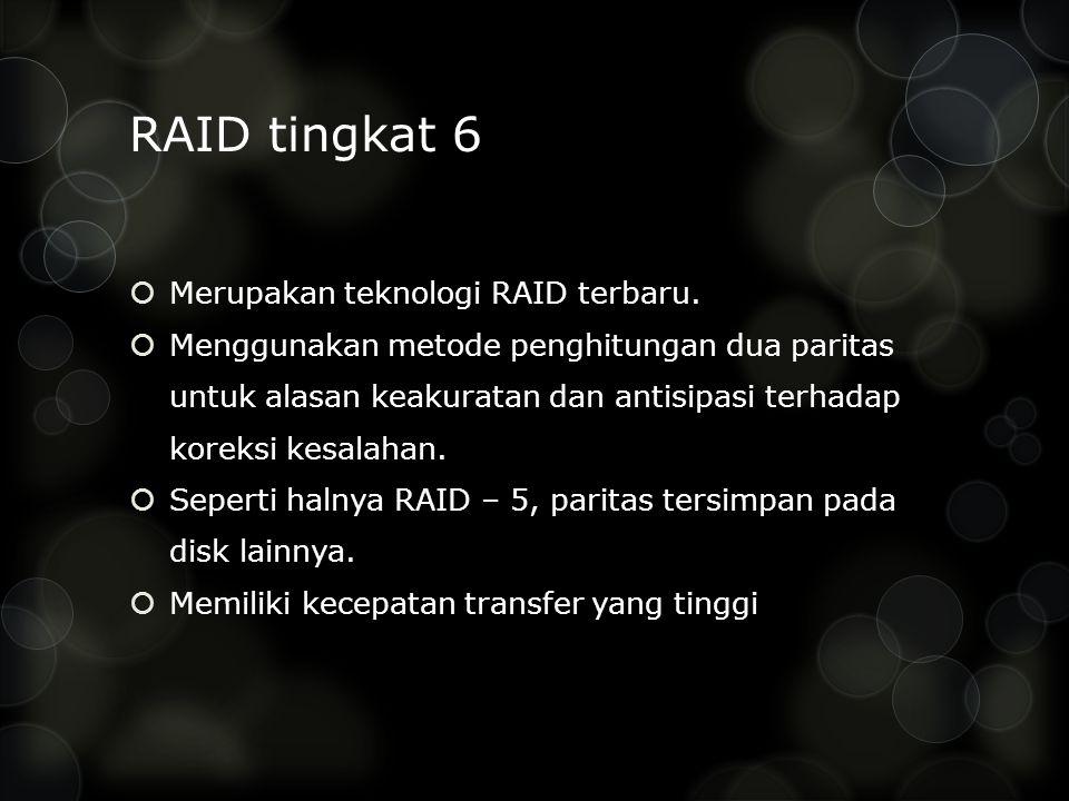 RAID tingkat 6  Merupakan teknologi RAID terbaru.  Menggunakan metode penghitungan dua paritas untuk alasan keakuratan dan antisipasi terhadap korek