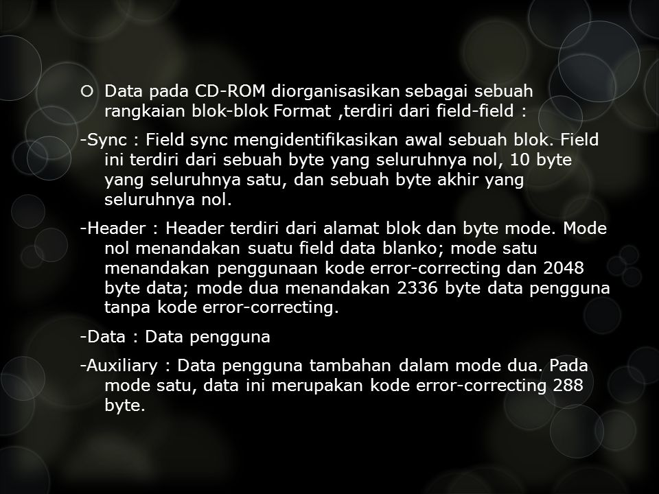  Data pada CD-ROM diorganisasikan sebagai sebuah rangkaian blok-blok Format,terdiri dari field-field : -Sync : Field sync mengidentifikasikan awal sebuah blok.