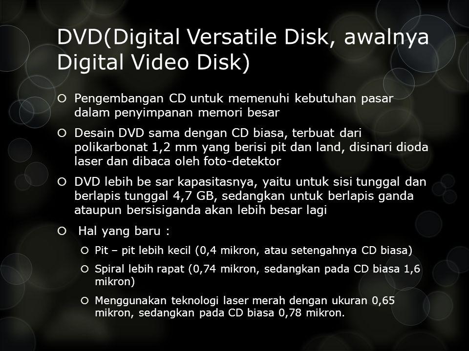 DVD(Digital Versatile Disk, awalnya Digital Video Disk)  Pengembangan CD untuk memenuhi kebutuhan pasar dalam penyimpanan memori besar  Desain DVD s