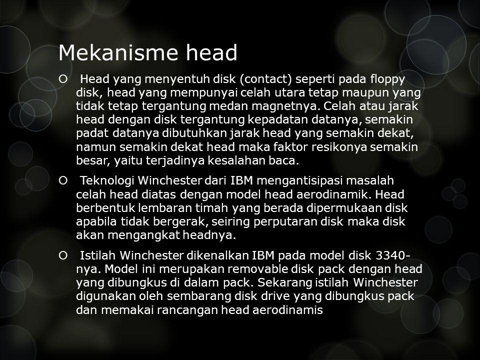 Mekanisme head  Head yang menyentuh disk (contact) seperti pada floppy disk, head yang mempunyai celah utara tetap maupun yang tidak tetap tergantung medan magnetnya.
