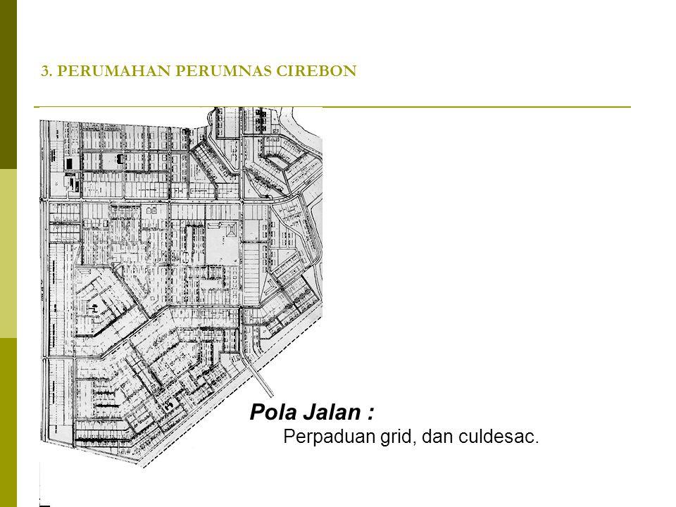 3. PERUMAHAN PERUMNAS CIREBON Pola Jalan : Perpaduan grid, dan culdesac.