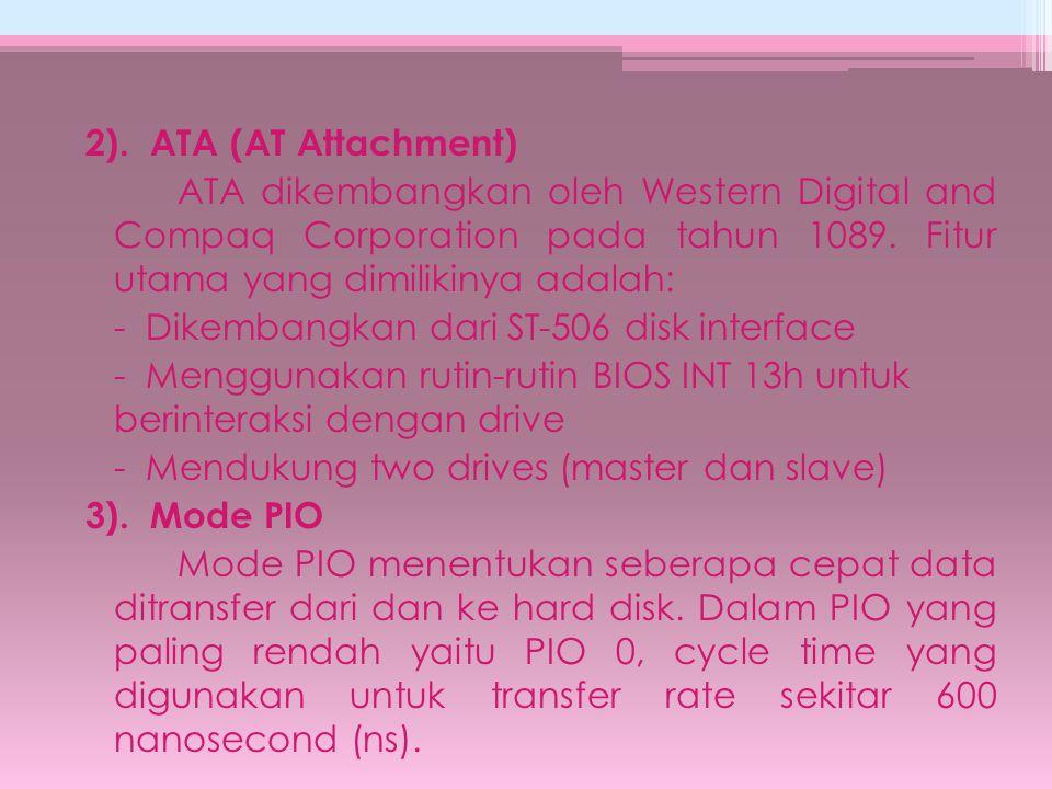2). ATA (AT Attachment) ATA dikembangkan oleh Western Digital and Compaq Corporation pada tahun 1089. Fitur utama yang dimilikinya adalah: - Dikembang