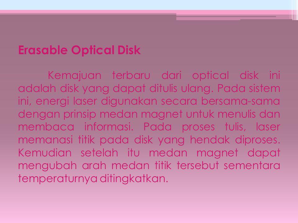 Erasable Optical Disk Kemajuan terbaru dari optical disk ini adalah disk yang dapat ditulis ulang. Pada sistem ini, energi laser digunakan secara bers