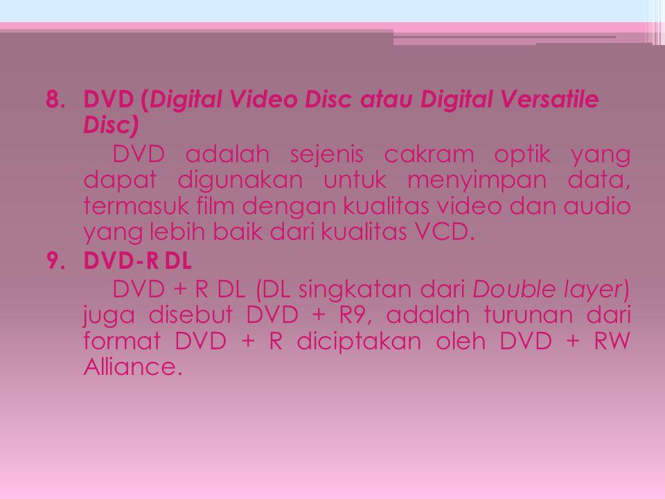 8.DVD ( Digital Video Disc atau Digital Versatile Disc) DVD adalah sejenis cakram optik yang dapat digunakan untuk menyimpan data, termasuk film denga
