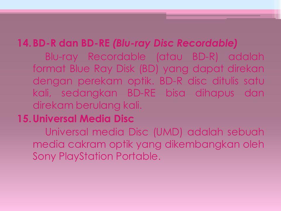 14.BD-R dan BD-RE (Blu-ray Disc Recordable) Blu-ray Recordable (atau BD-R) adalah format Blue Ray Disk (BD) yang dapat direkan dengan perekam optik. B