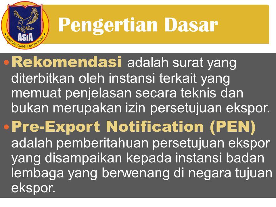 Pengertian Dasar  Rekomendasi adalah surat yang diterbitkan oleh instansi terkait yang memuat penjelasan secara teknis dan bukan merupakan izin persetujuan ekspor.