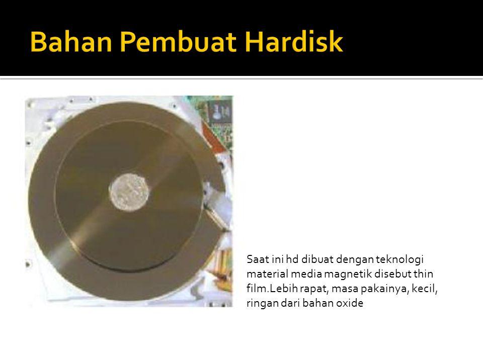 Saat ini hd dibuat dengan teknologi material media magnetik disebut thin film.Lebih rapat, masa pakainya, kecil, ringan dari bahan oxide
