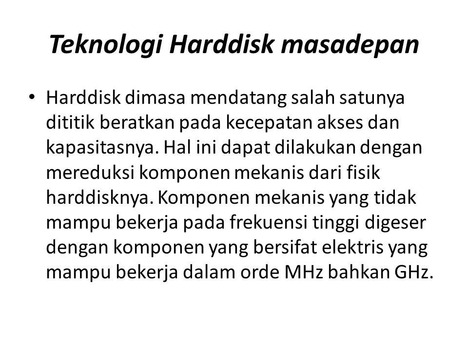 Teknologi Harddisk masadepan • Harddisk dimasa mendatang salah satunya dititik beratkan pada kecepatan akses dan kapasitasnya. Hal ini dapat dilakukan