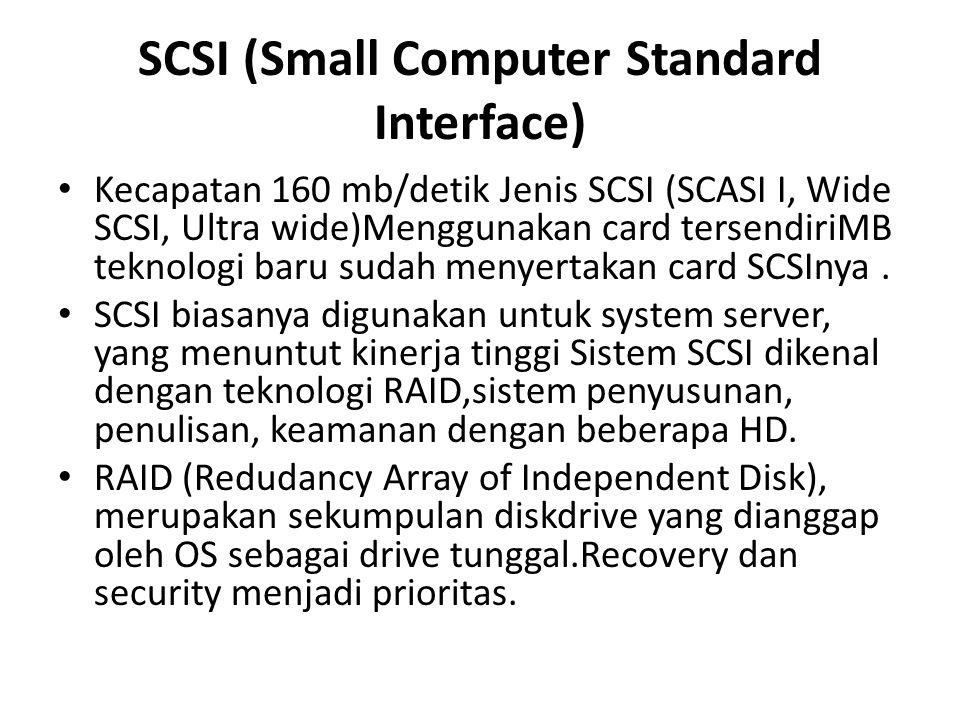 SCSI (Small Computer Standard Interface) • Kecapatan 160 mb/detik Jenis SCSI (SCASI I, Wide SCSI, Ultra wide)Menggunakan card tersendiriMB teknologi b